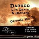 Darroo - Life Death & Harmony (Original Mix)