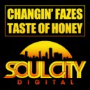 Changin Fazes - Taste Of Honey