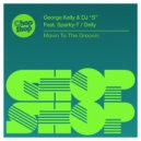 George Kelly, DJ ''S'' & Sparky-T - Movin To The Groovin