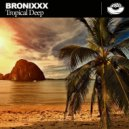 Bronixxx - Tropical Deep